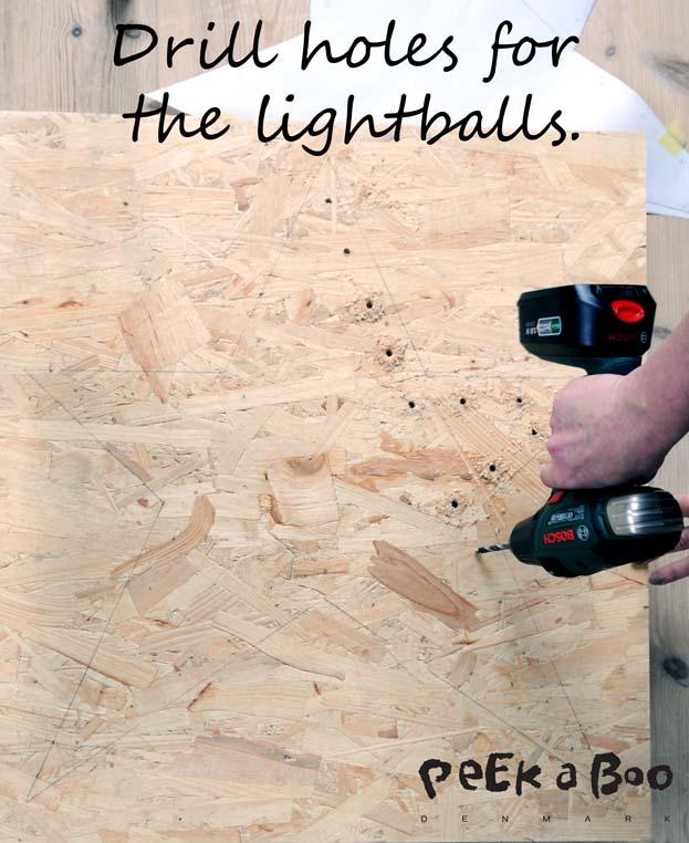 Drill holes for the lightballs.