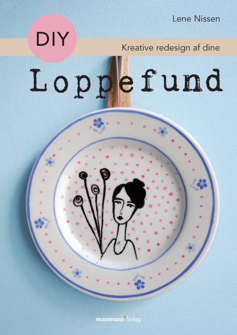 DIY Kreative redesign af dine loppefund by Lene Nissen.